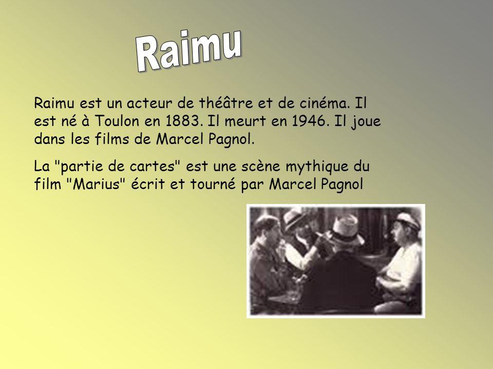 Raimu est un acteur de théâtre et de cinéma.Il est né à Toulon en 1883.