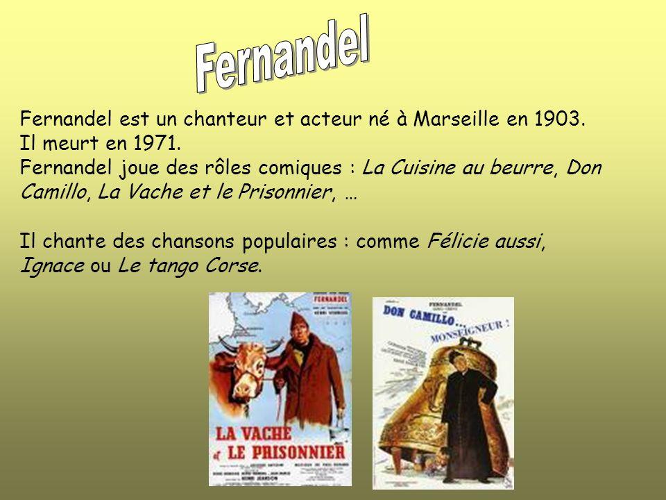 Fernandel est un chanteur et acteur né à Marseille en 1903.