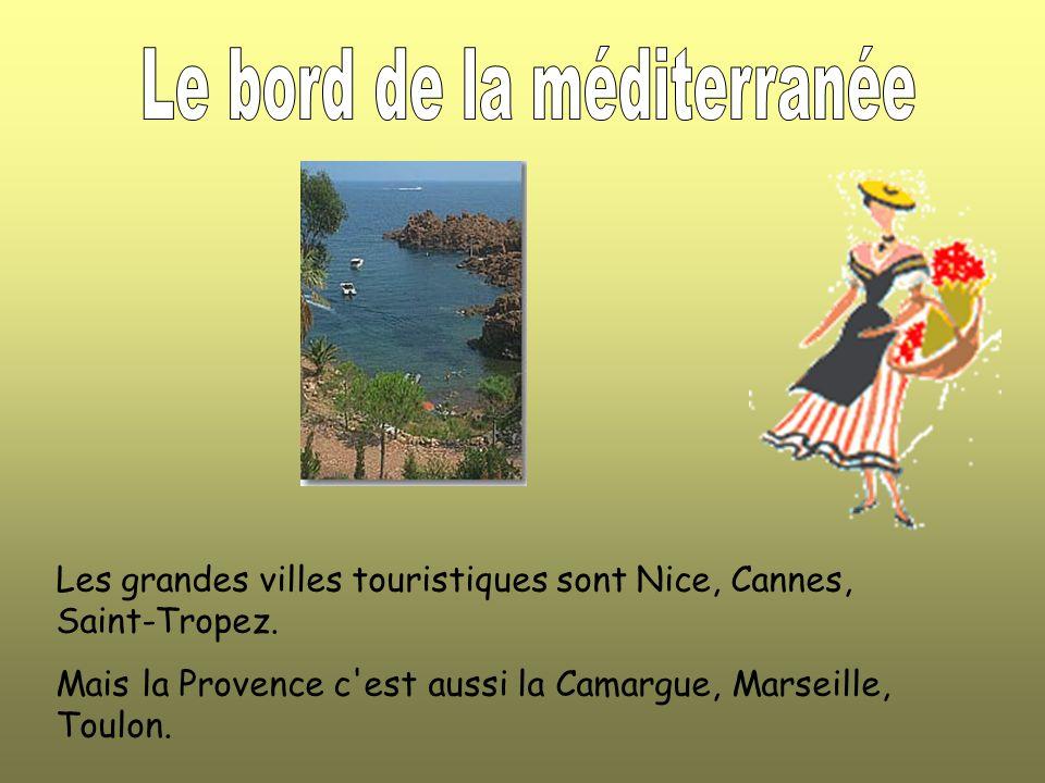 Les grandes villes touristiques sont Nice, Cannes, Saint-Tropez.