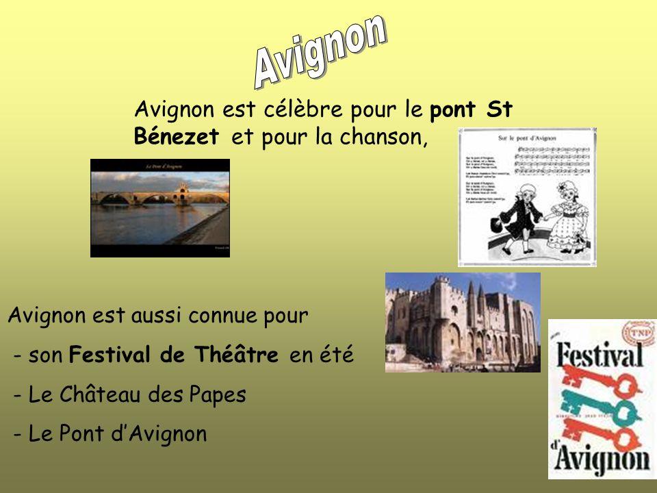 Avignon est célèbre pour le pont St Bénezet et pour la chanson, Avignon est aussi connue pour - son Festival de Théâtre en été - Le Château des Papes - Le Pont dAvignon