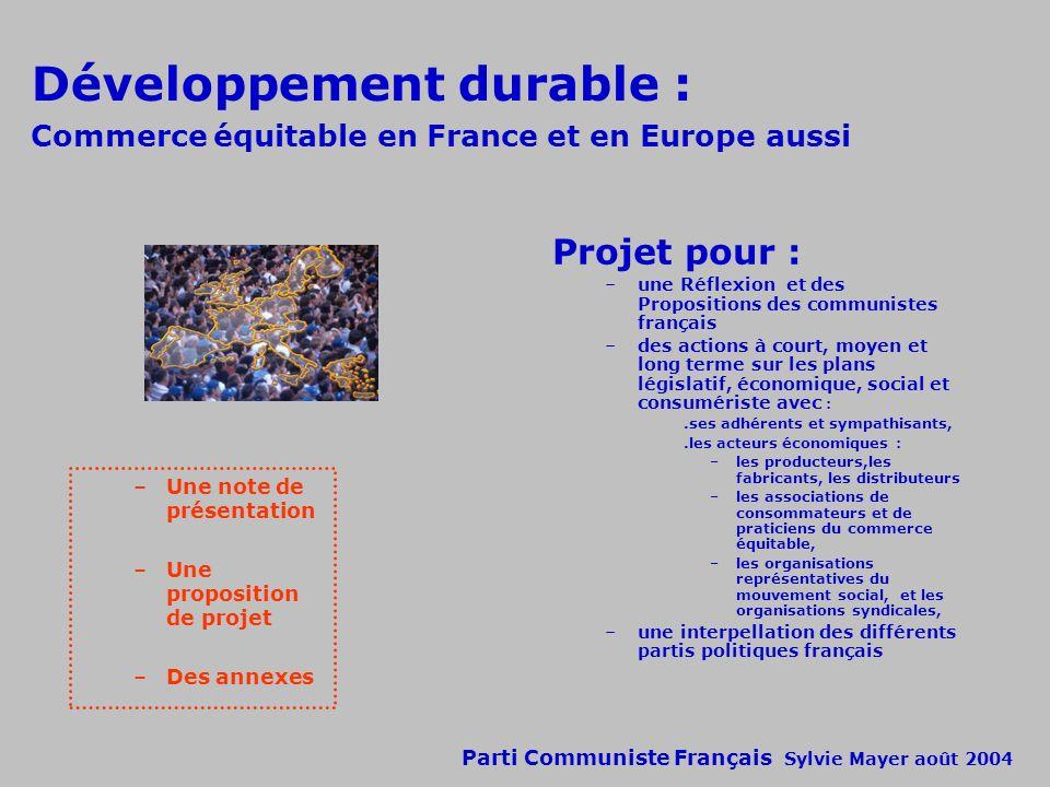Développement durable : Commerce équitable en France et en Europe aussi Projet pour : –une Réflexion et des Propositions des communistes français –des