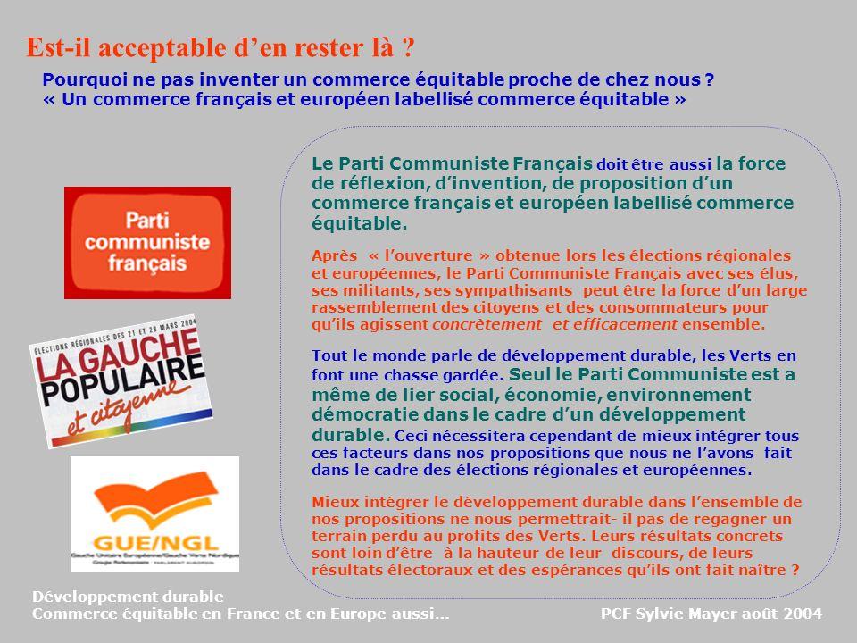 Développement durable Commerce équitable en France et en Europe aussi… PCF Sylvie Mayer août 2004 Est-il acceptable den rester là ? Pourquoi ne pas in