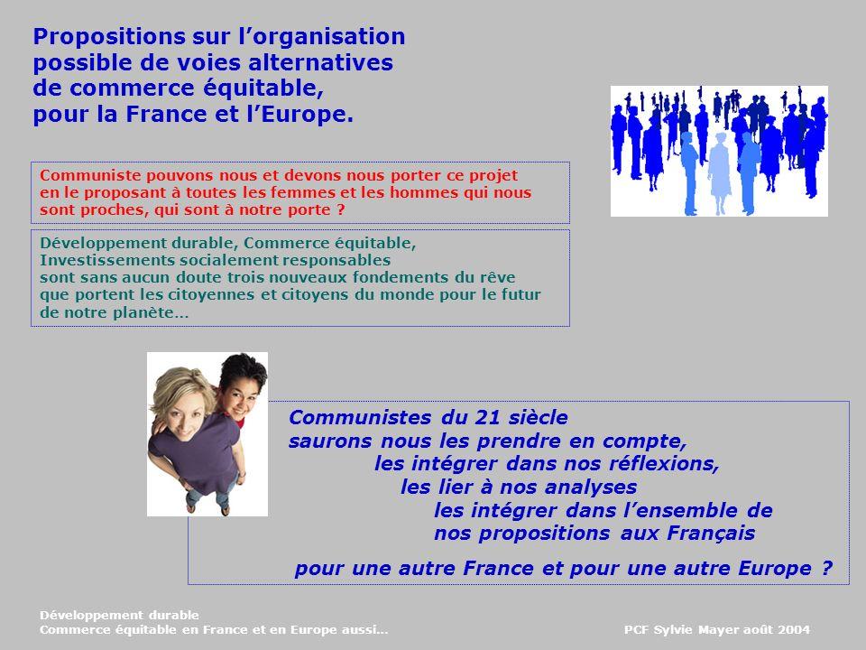 Développement durable Commerce équitable en France et en Europe aussi… PCF Sylvie Mayer août 2004 Propositions sur lorganisation possible de voies alternatives de commerce équitable, pour la France et lEurope.