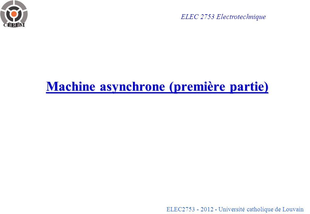 ELEC2753 - 2012 - Université catholique de Louvain 2 Cage d écureuil Bobinages rotoriques d une machine asynchrone mis en court-circuit = Cage d écureuil (Cu ou Al) barres court-circuitées par des anneaux aux extrémités coût réduit adaptation automatique au nombre de pôles du stator construction robuste