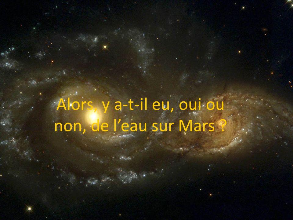 Alors, y a-t-il eu, oui ou non, de leau sur Mars ?