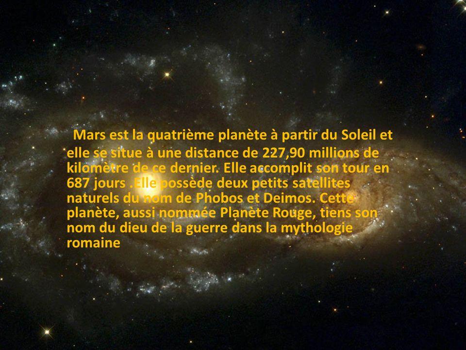 Mars est la quatrième planète à partir du Soleil et elle se situe à une distance de 227,90 millions de kilomètre de ce dernier. Elle accomplit son tou