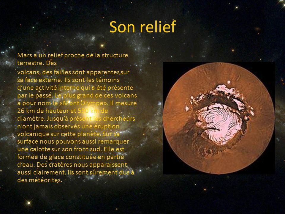 Son relief Mars a un relief proche de la structure terrestre. Des volcans, des failles sont apparentes sur sa face externe. Ils sont les témoins dune