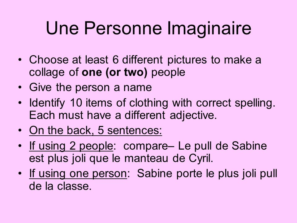Une Personne Imaginaire Choose at least 6 different pictures to make a collage of one (or two) people Give the person a name Identify 10 items of clot