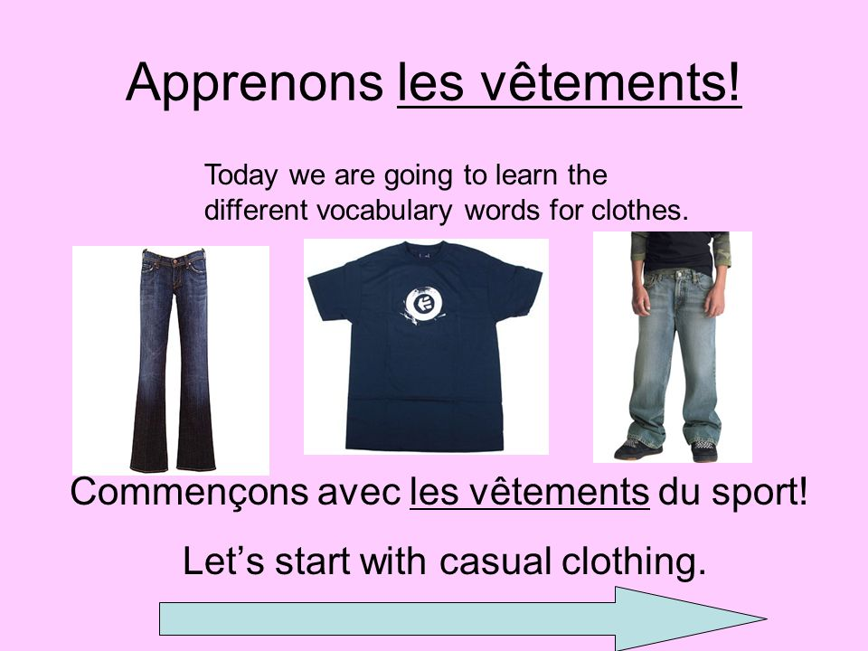 Apprenons les vêtements! Commençons avec les vêtements du sport! Lets start with casual clothing. Today we are going to learn the different vocabulary