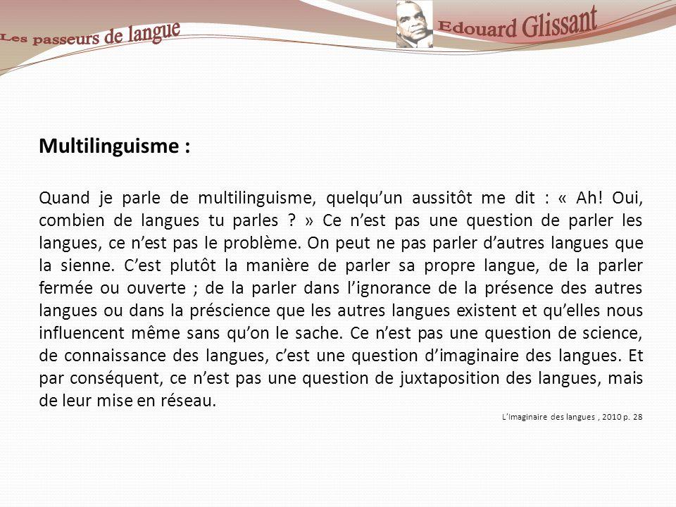 Multilinguisme : Quand je parle de multilinguisme, quelquun aussitôt me dit : « Ah! Oui, combien de langues tu parles ? » Ce nest pas une question de