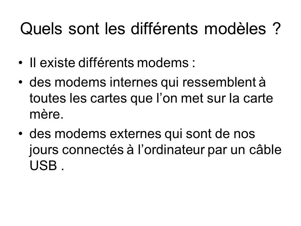 Quels sont les différents modèles ? Il existe différents modems : des modems internes qui ressemblent à toutes les cartes que lon met sur la carte mèr