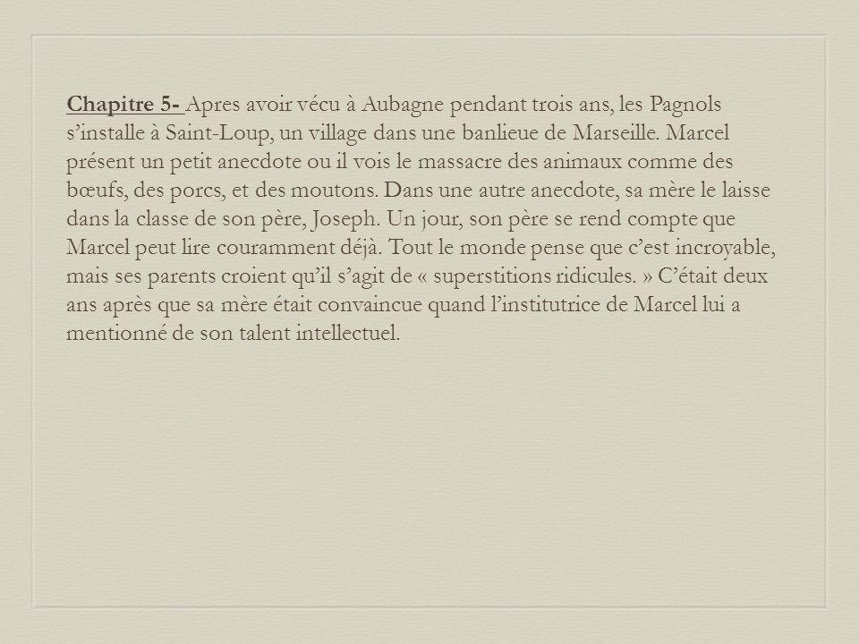 Chapitre 5- Apres avoir vécu à Aubagne pendant trois ans, les Pagnols sinstalle à Saint-Loup, un village dans une banlieue de Marseille.