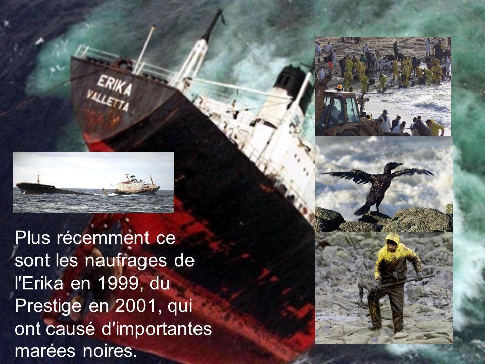 Plus récemment ce sont les naufrages de l'Erika en 1999, du Prestige en 2001, qui ont causé d'importantes marées noires.
