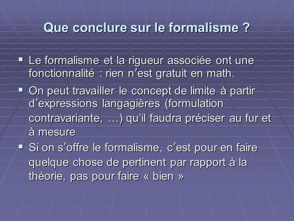 Que conclure sur le formalisme ? Le formalisme et la rigueur associée ont une fonctionnalité : rien nest gratuit en math. Le formalisme et la rigueur