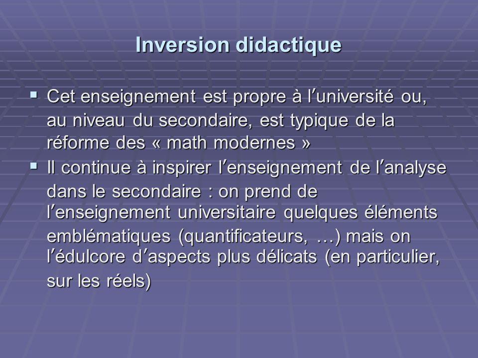 Inversion didactique Cet enseignement est propre à luniversité ou, au niveau du secondaire, est typique de la réforme des « math modernes » Cet enseig