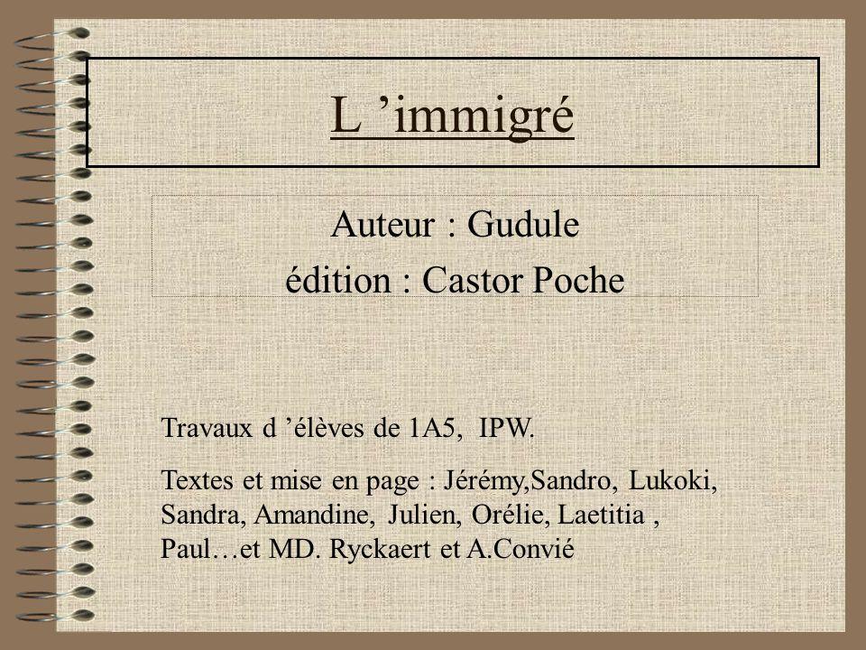 L immigré Auteur : Gudule édition : Castor Poche Travaux d élèves de 1A5, IPW.