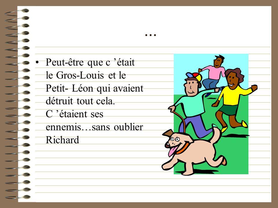...Peut-être que c était le Gros-Louis et le Petit- Léon qui avaient détruit tout cela.