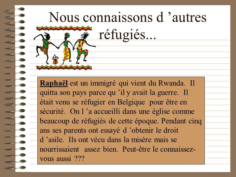 Nous connaissons d autres réfugiés...Raphaël est un immigré qui vient du Rwanda.