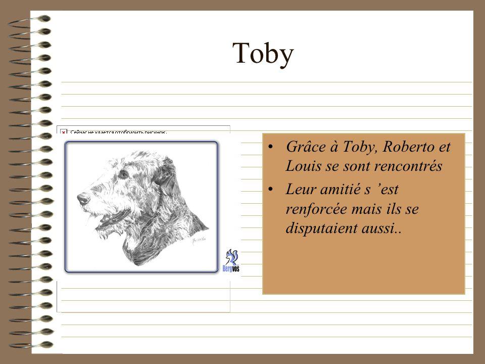 Toby Grâce à Toby, Roberto et Louis se sont rencontrés Leur amitié s est renforcée mais ils se disputaient aussi..