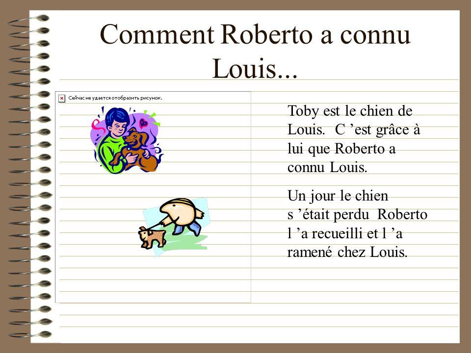 Comment Roberto a connu Louis...Toby est le chien de Louis.