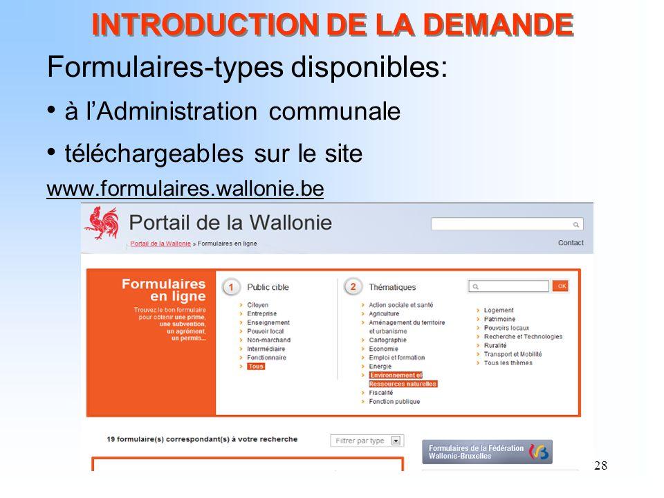 28 INTRODUCTION DE LA DEMANDE Formulaires-types disponibles: à lAdministration communale téléchargeables sur le site www.formulaires.wallonie.be