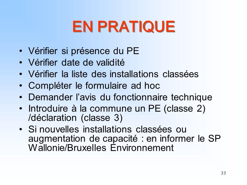 33 EN PRATIQUE Vérifier si présence du PE Vérifier date de validité Vérifier la liste des installations classées Compléter le formulaire ad hoc Demand