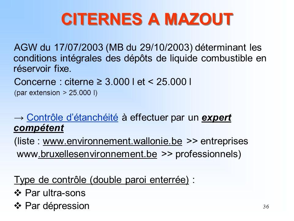 36 CITERNES A MAZOUT AGW du 17/07/2003 (MB du 29/10/2003) déterminant les conditions intégrales des dépôts de liquide combustible en réservoir fixe. C
