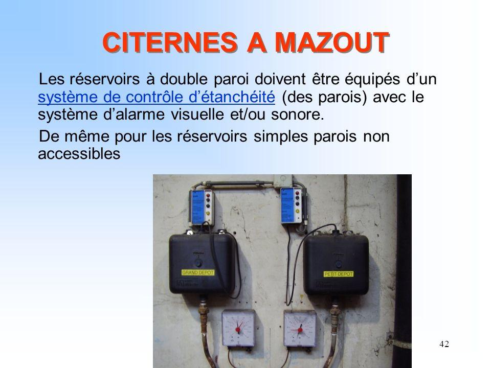 42 CITERNES A MAZOUT Les réservoirs à double paroi doivent être équipés dun système de contrôle détanchéité (des parois) avec le système dalarme visue