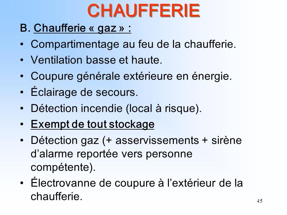45 CHAUFFERIE B. Chaufferie « gaz » : Compartimentage au feu de la chaufferie. Ventilation basse et haute. Coupure générale extérieure en énergie. Écl