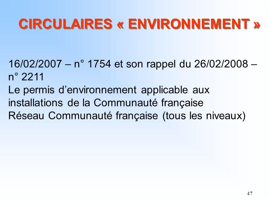 47 CIRCULAIRES « ENVIRONNEMENT » 16/02/2007 – n° 1754 et son rappel du 26/02/2008 – n° 2211 Le permis denvironnement applicable aux installations de l