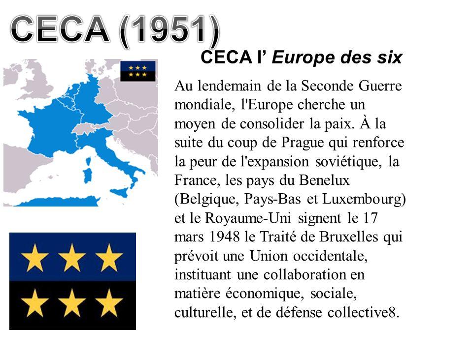 CECA l Europe des six Au lendemain de la Seconde Guerre mondiale, l'Europe cherche un moyen de consolider la paix. À la suite du coup de Prague qui re