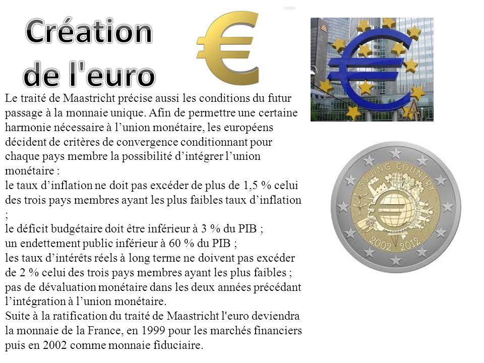 Le traité de Maastricht précise aussi les conditions du futur passage à la monnaie unique. Afin de permettre une certaine harmonie nécessaire à lunion