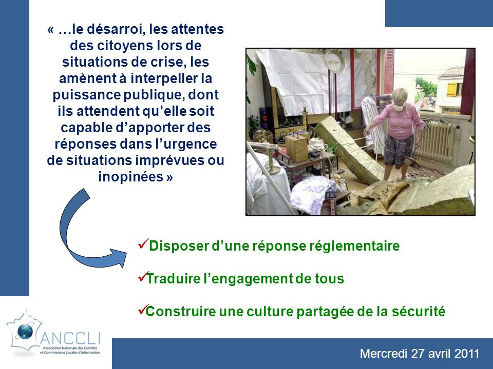 Mercredi 27 avril 2011 « …le désarroi, les attentes des citoyens lors de situations de crise, les amènent à interpeller la puissance publique, dont il