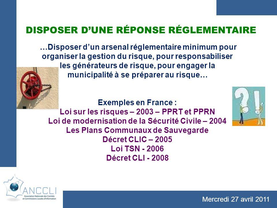 Mercredi 27 avril 2011 DISPOSER DUNE RÉPONSE RÉGLEMENTAIRE …Disposer dun arsenal réglementaire minimum pour organiser la gestion du risque, pour respo