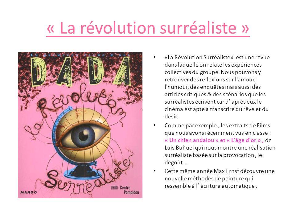 « La révolution surréaliste » «La Révolution Surréaliste» est une revue dans laquelle on relate les expériences collectives du groupe. Nous pouvons y