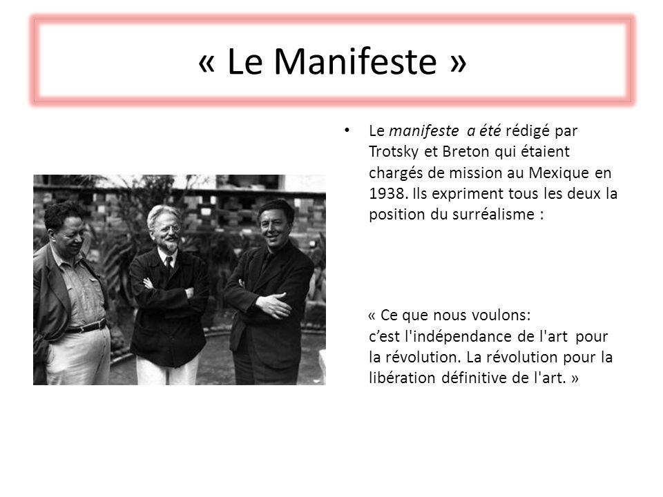 « Le Manifeste » Le manifeste a été rédigé par Trotsky et Breton qui étaient chargés de mission au Mexique en 1938. Ils expriment tous les deux la pos
