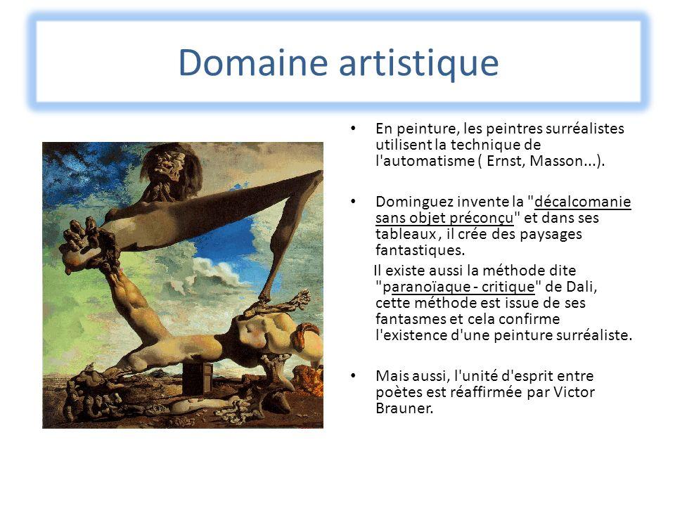 Domaine artistique En peinture, les peintres surréalistes utilisent la technique de l'automatisme ( Ernst, Masson...). Dominguez invente la