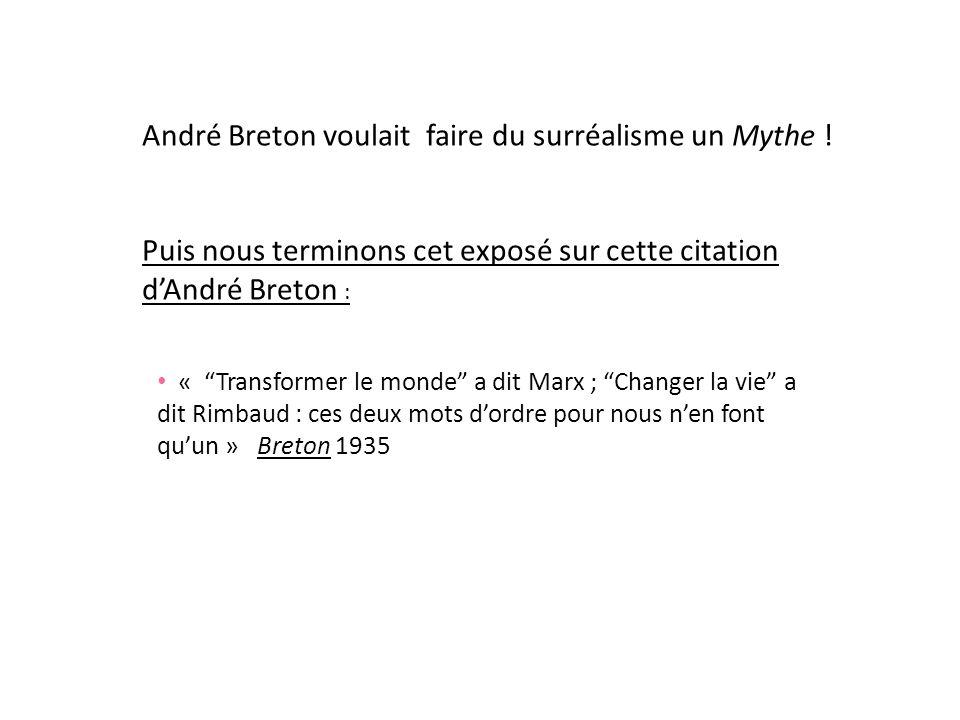 « Transformer le monde a dit Marx ; Changer la vie a dit Rimbaud : ces deux mots dordre pour nous nen font quun » Breton 1935 André Breton voulait fai