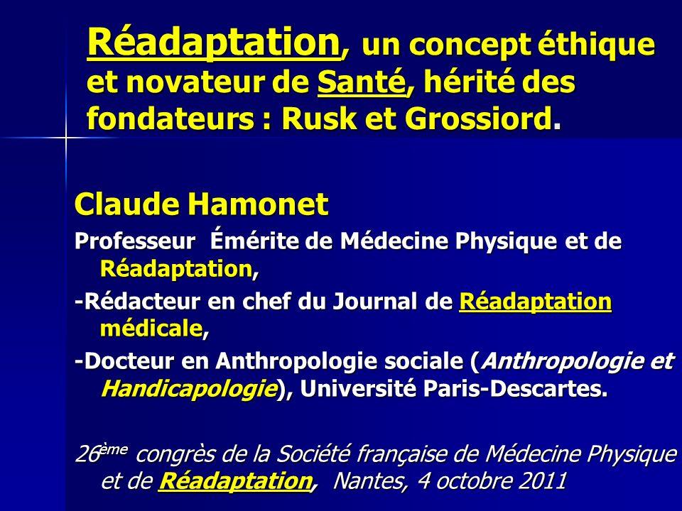 Claude Hamonet Professeur Émérite de Médecine Physique et de Réadaptation, -Rédacteur en chef du Journal de Réadaptation médicale, -Docteur en Anthropologie sociale (Anthropologie et Handicapologie), Université Paris-Descartes.