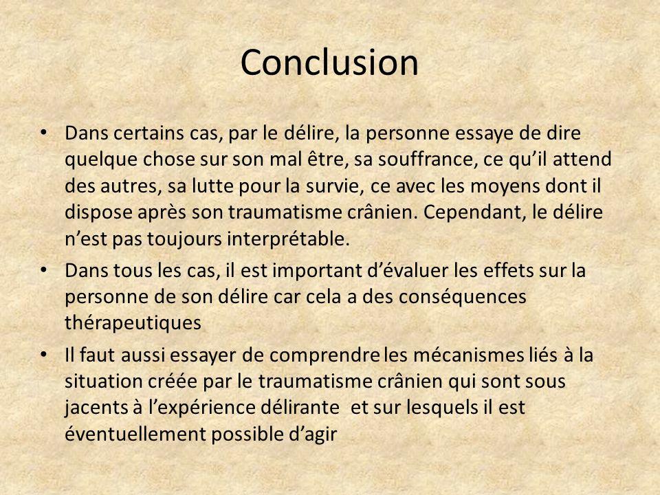 Conclusion Dans certains cas, par le délire, la personne essaye de dire quelque chose sur son mal être, sa souffrance, ce quil attend des autres, sa l