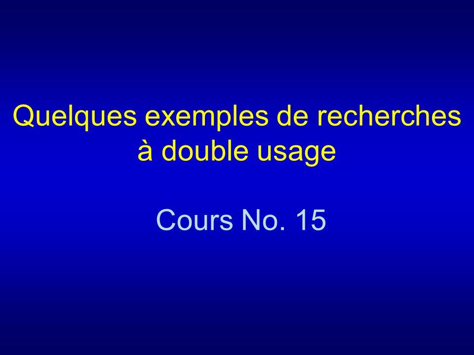 Quelques exemples de recherches à double usage Cours No. 15