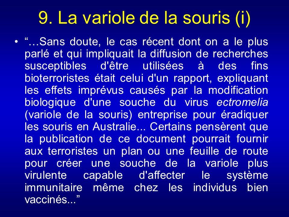 9. La variole de la souris (i) …Sans doute, le cas récent dont on a le plus parlé et qui impliquait la diffusion de recherches susceptibles d'être uti