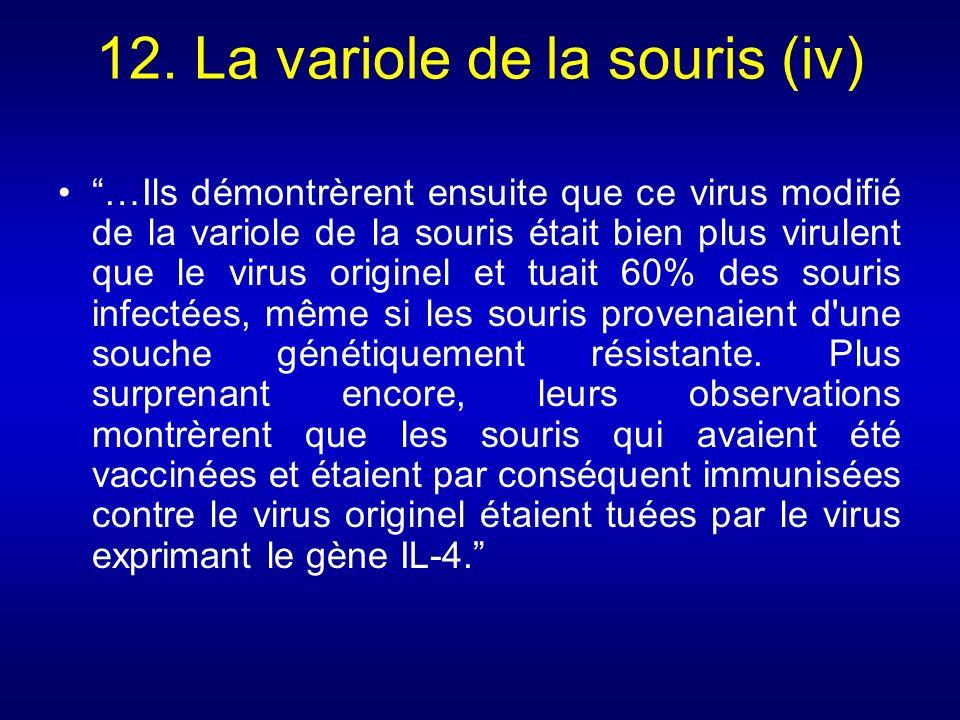 12. La variole de la souris (iv) …Ils démontrèrent ensuite que ce virus modifié de la variole de la souris était bien plus virulent que le virus origi