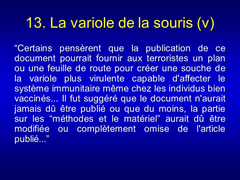 13. La variole de la souris (v) Certains pensèrent que la publication de ce document pourrait fournir aux terroristes un plan ou une feuille de route