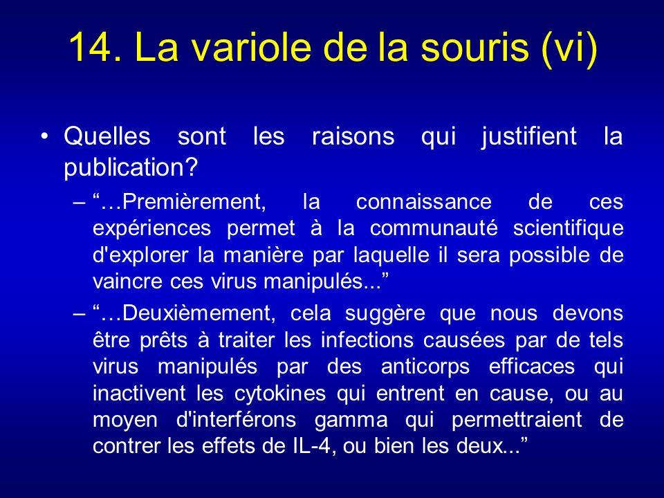 14. La variole de la souris (vi) Quelles sont les raisons qui justifient la publication? –…Premièrement, la connaissance de ces expériences permet à l