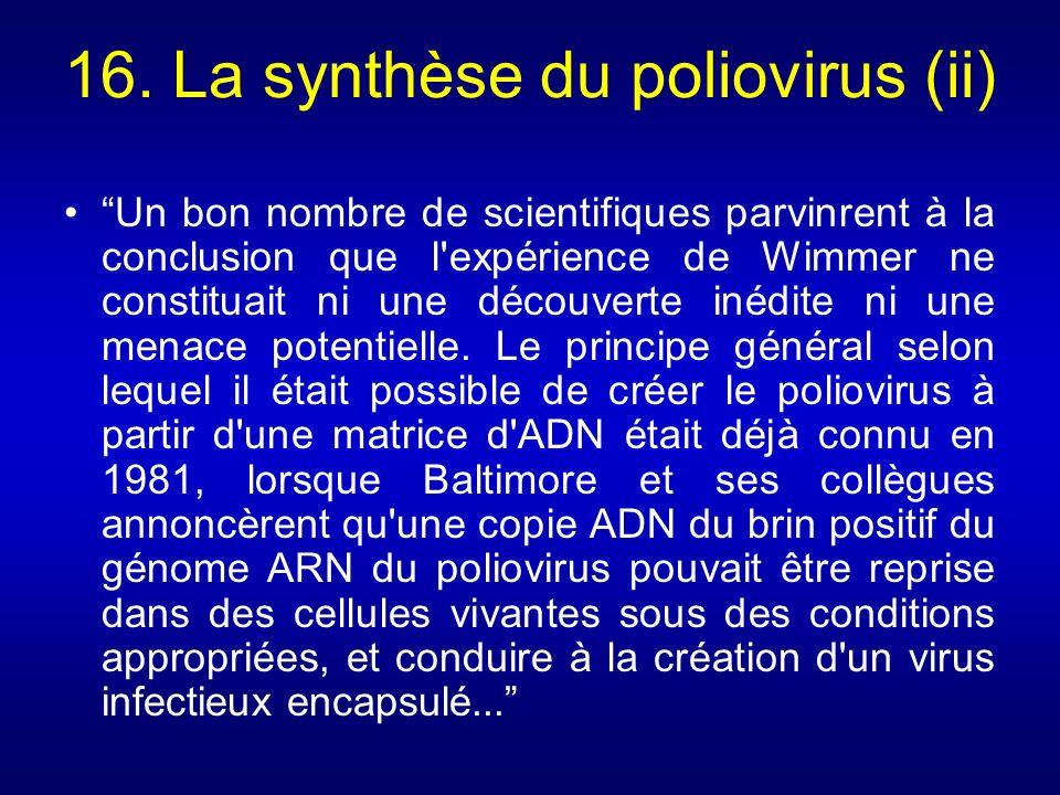 16. La synthèse du poliovirus (ii) Un bon nombre de scientifiques parvinrent à la conclusion que l'expérience de Wimmer ne constituait ni une découver