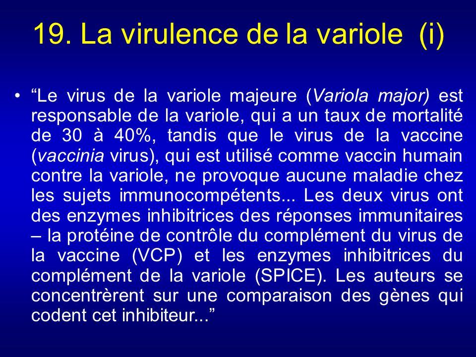 19. La virulence de la variole (i) Le virus de la variole majeure (Variola major) est responsable de la variole, qui a un taux de mortalité de 30 à 40