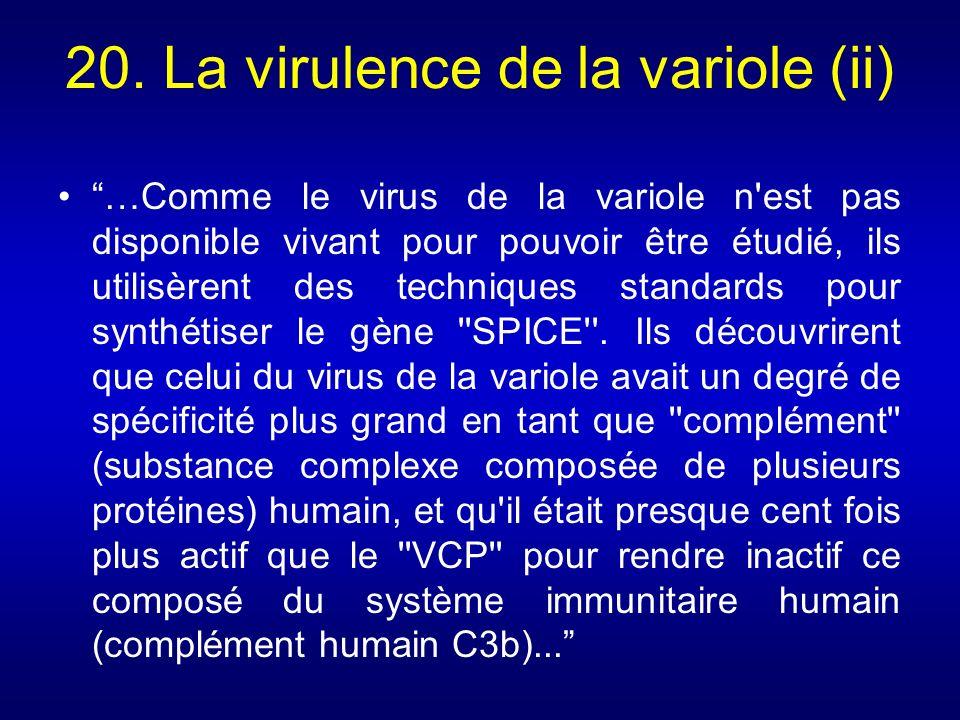 20. La virulence de la variole (ii) …Comme le virus de la variole n'est pas disponible vivant pour pouvoir être étudié, ils utilisèrent des techniques