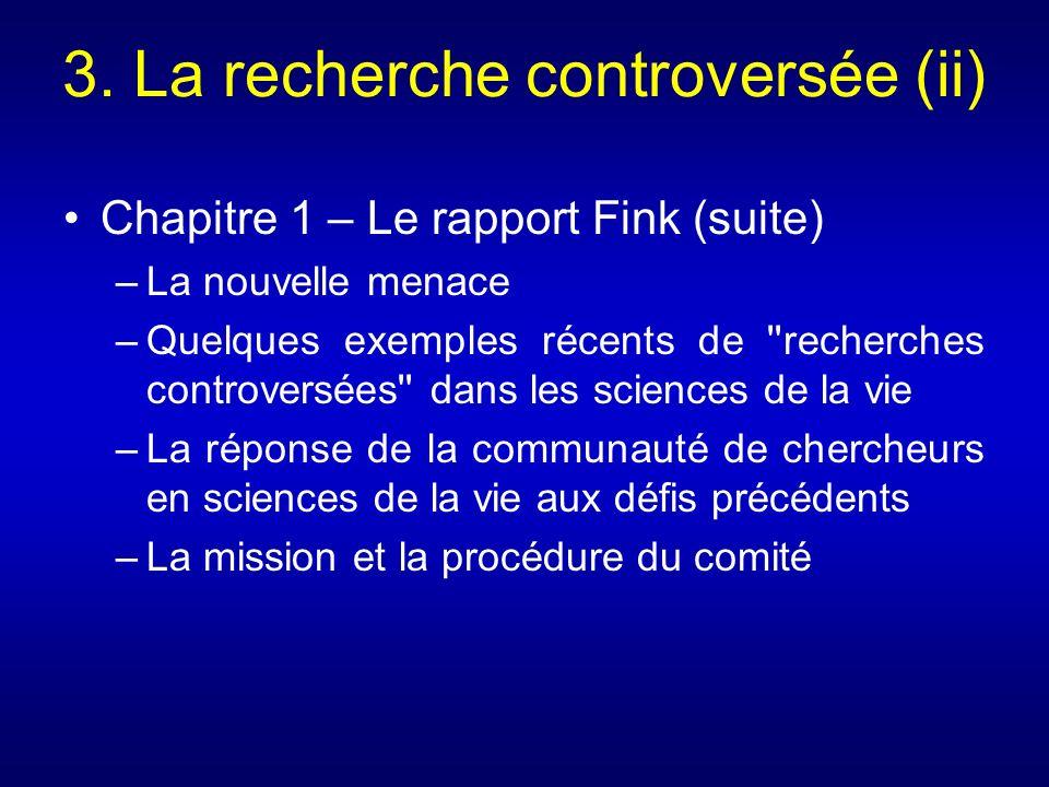3. La recherche controversée (ii) Chapitre 1 – Le rapport Fink (suite) –La nouvelle menace –Quelques exemples récents de ''recherches controversées''