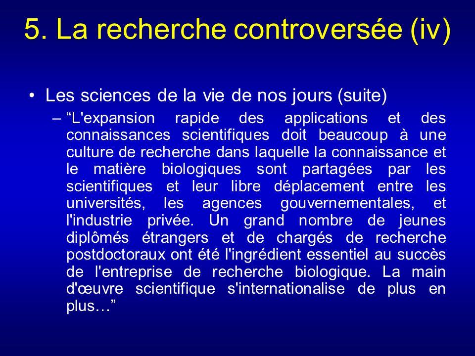 5. La recherche controversée (iv) Les sciences de la vie de nos jours (suite) –L'expansion rapide des applications et des connaissances scientifiques